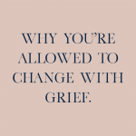 youre-allowed-to-change-with-grief